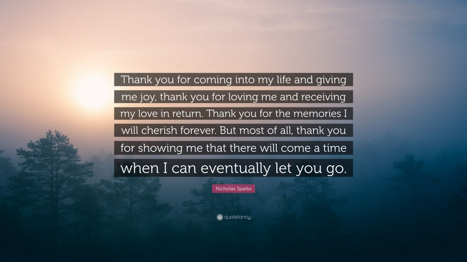 "Nicholas Sparks Quote: ""Thank you for coming into my life ..."