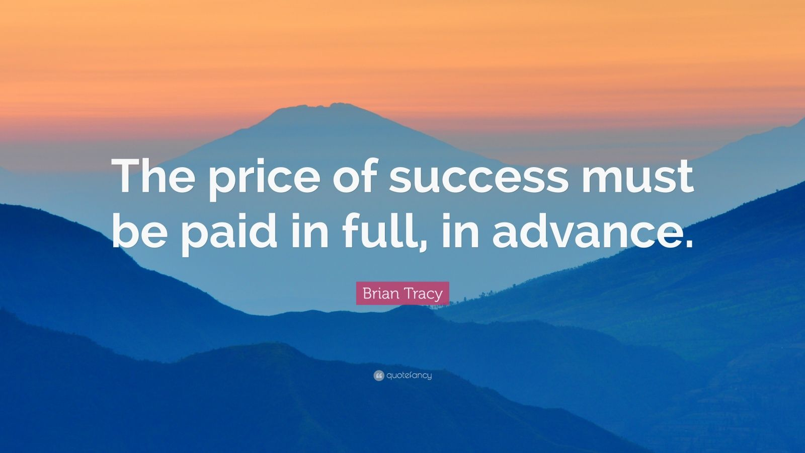 "Paid In Full Picture Quotes: Brian Tracy Quote: ""The Price Of Success Must Be Paid In"