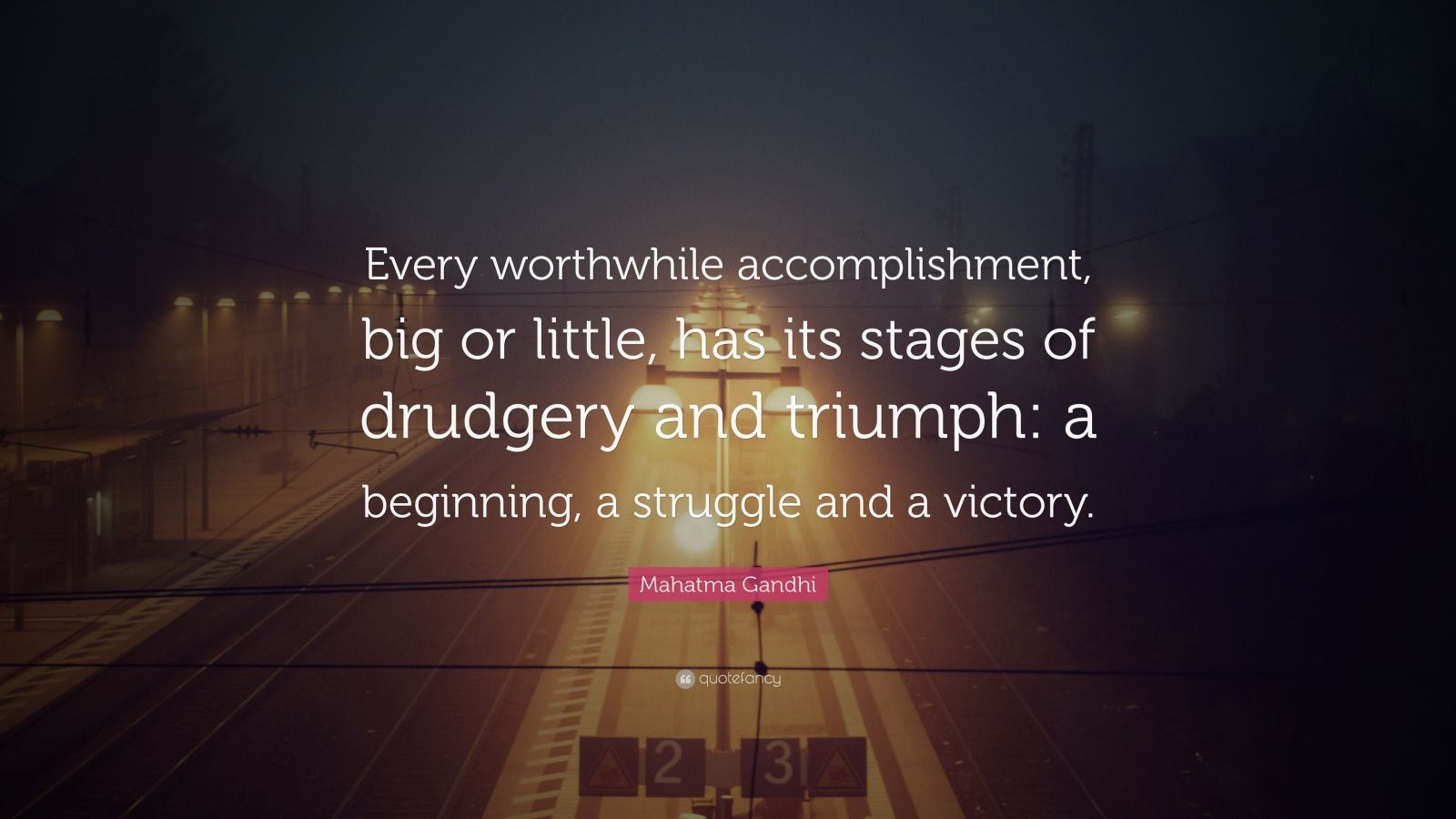 Mahatma Gandhi Quote: Every worthwhile accomplishment, big or ...