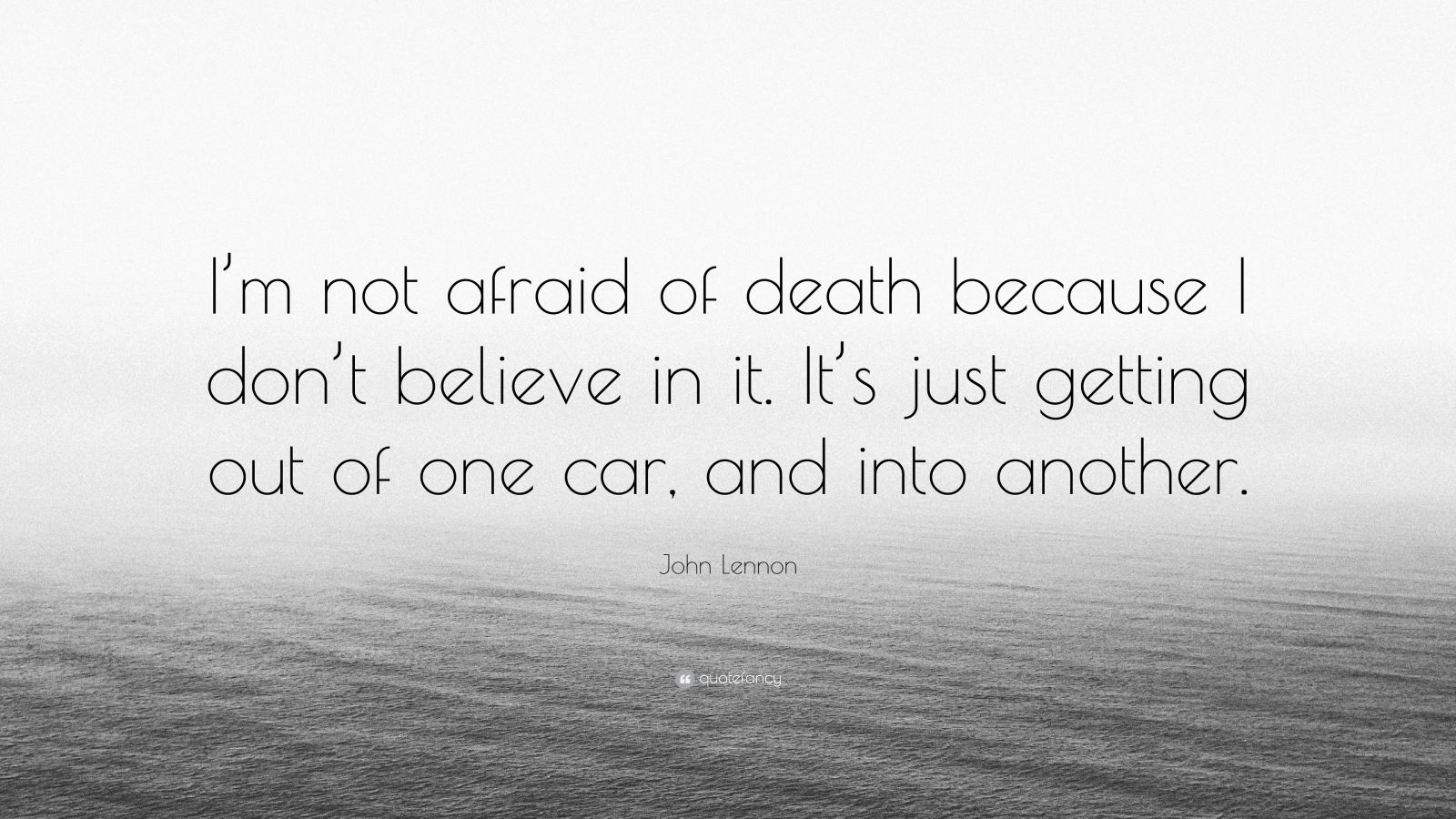 "John Lennon Quote: ""I'm not afraid of death because I don't believe in it. It's just getting out of one car, and into another."""