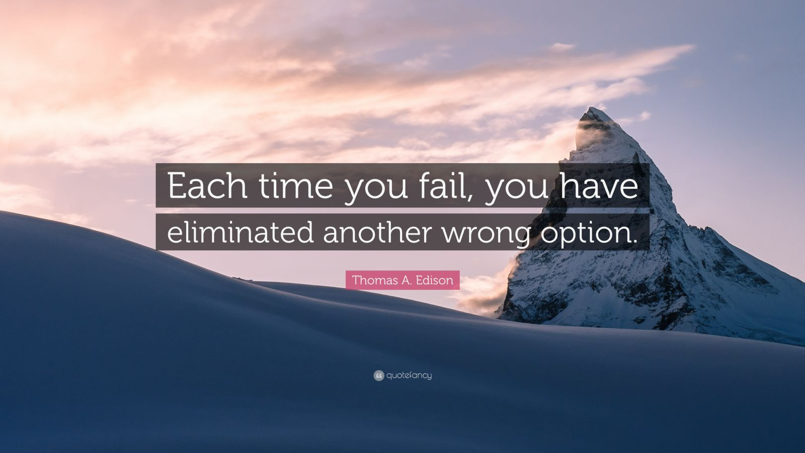 "Thomas A. Edison Quote: ""Each time you fail, you have eliminated another wrong option."""