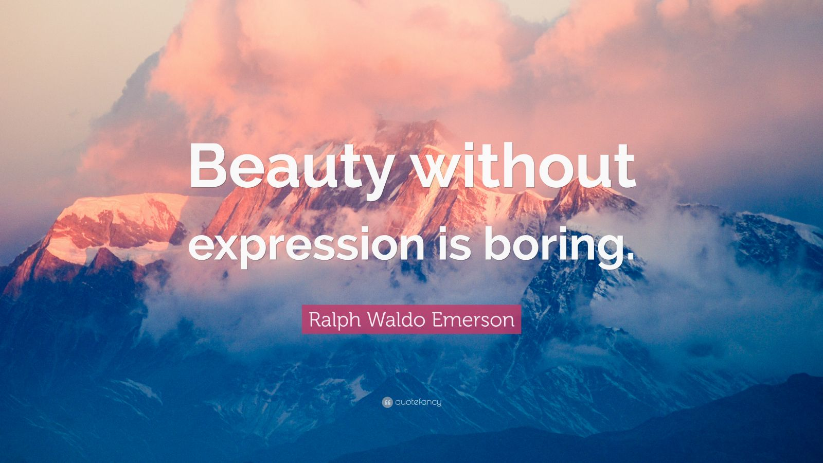 "Ralph Waldo Emerson Quote: ""Beauty without expression is boring."""