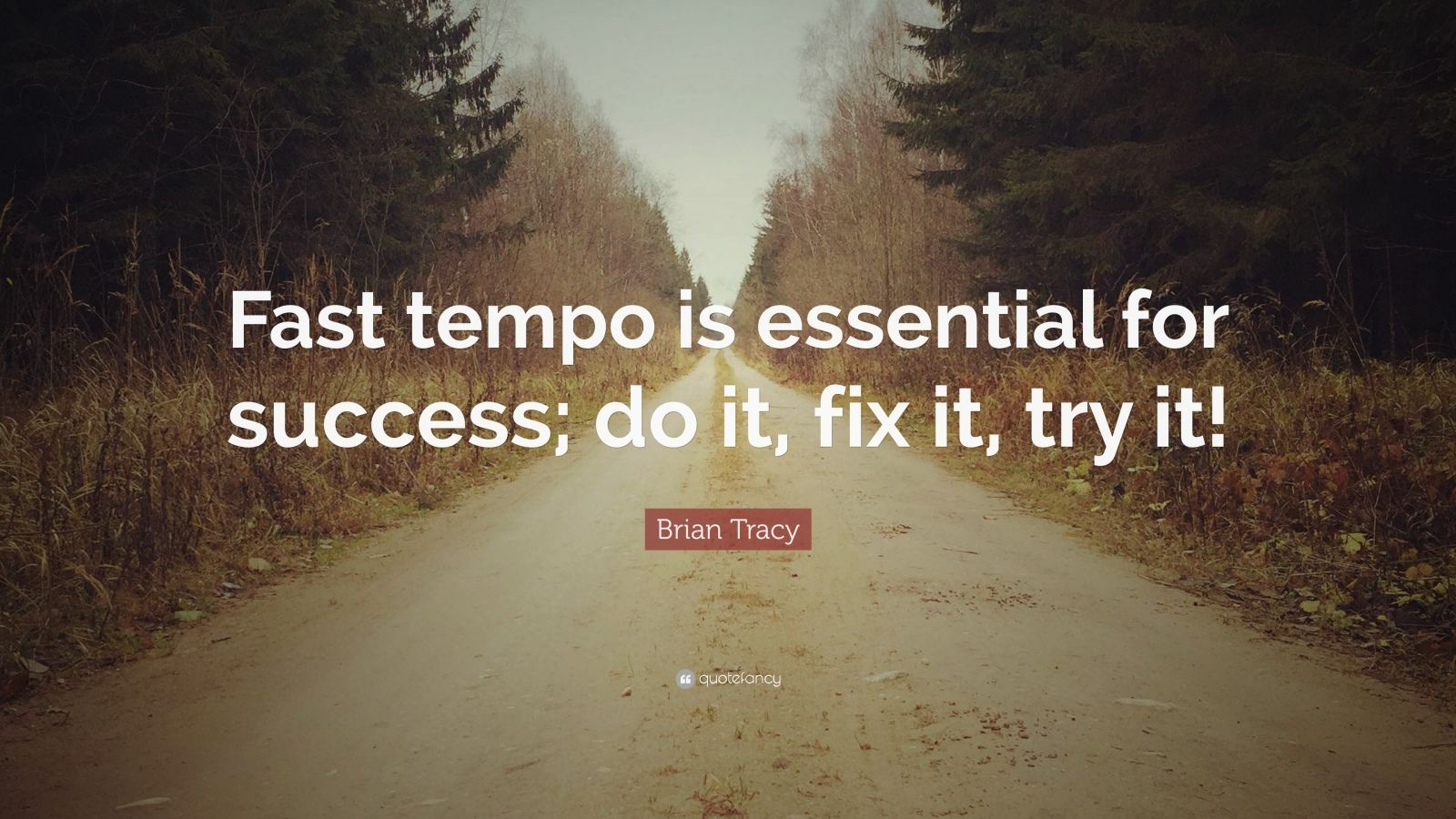 "Brian Tracy Quote: ""Fast tempo is essential for success; do it, fix it, try it!"""