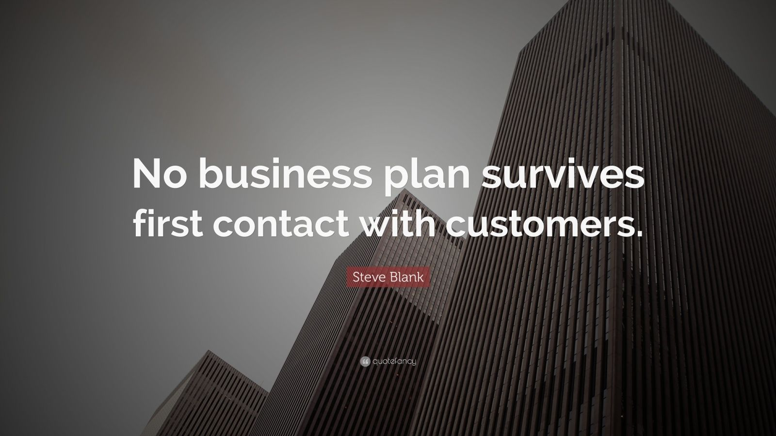 "Steve Blank Quote: ""No business plan survives first contact with customers."""