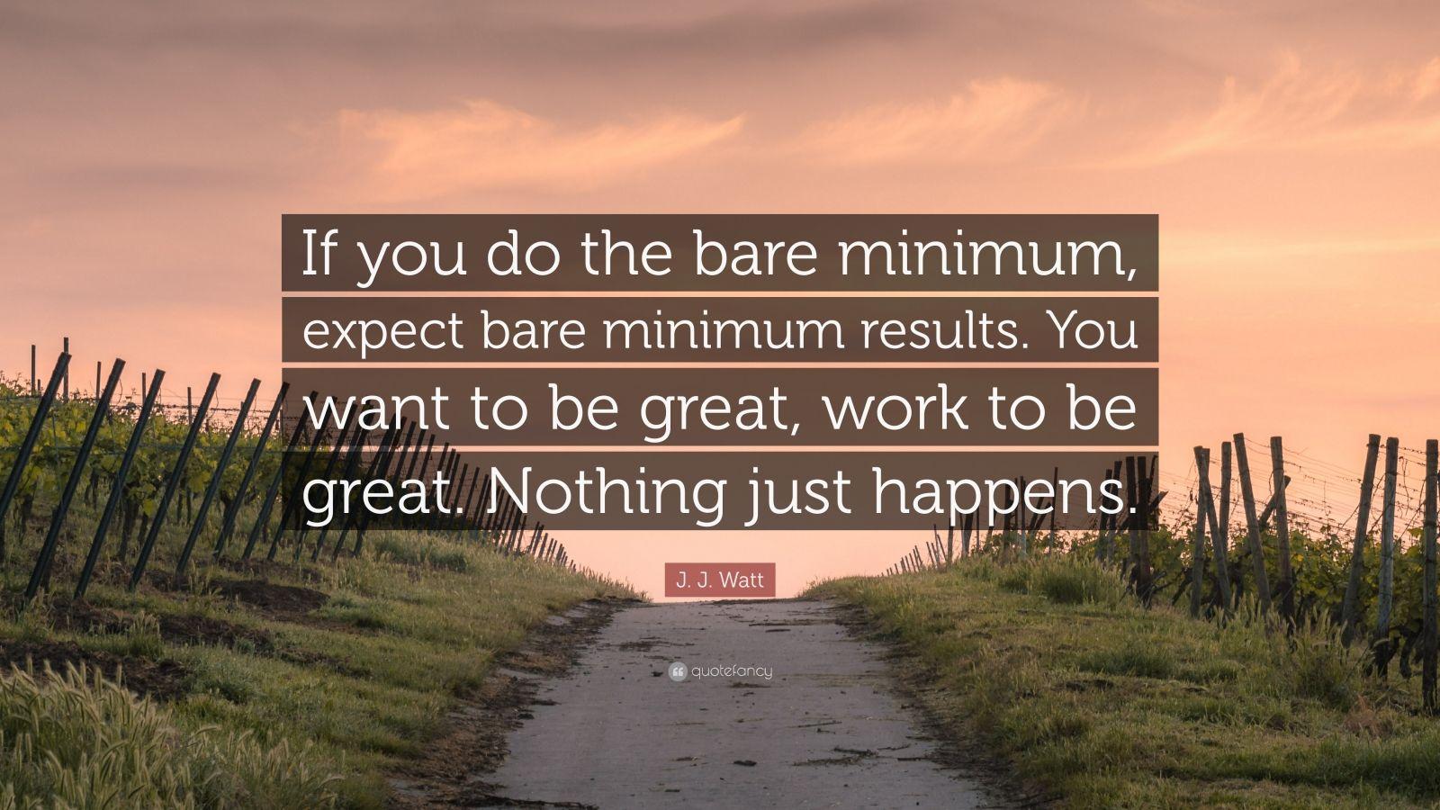 "J. J. Watt Quote: ""If You Do The Bare Minimum, Expect Bare"