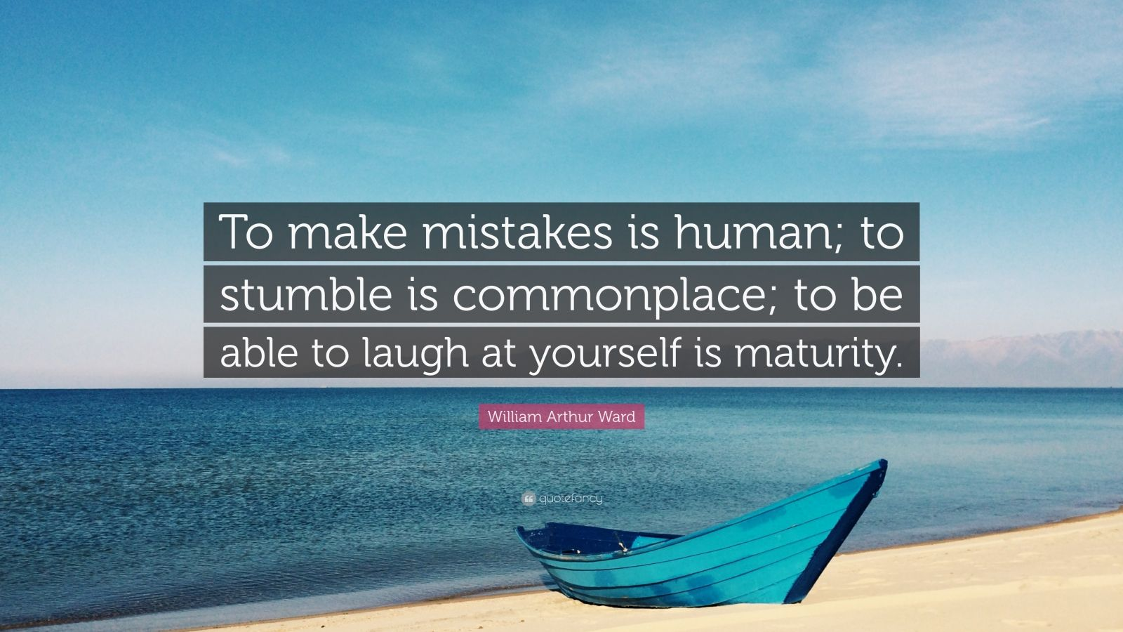 """William Arthur Ward Quote: """"To make mistakes is human; to stumble is commonplace; to be able to laugh at yourself is maturity."""""""