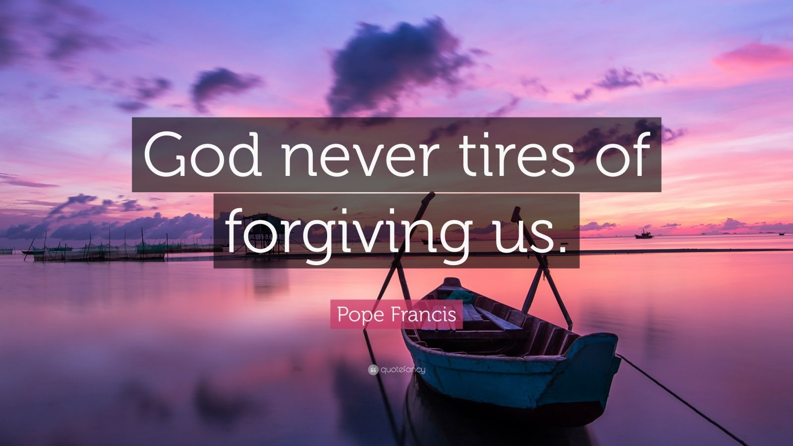 "Pope Francis Quote: ""God never tires of forgiving us."""