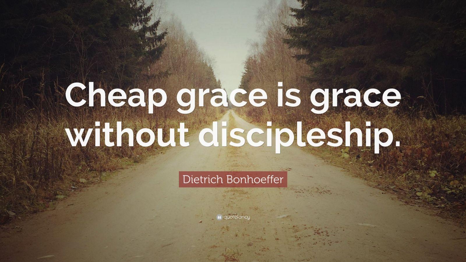 """Dietrich Bonhoeffer Quote: """"Cheap grace is grace without discipleship."""""""