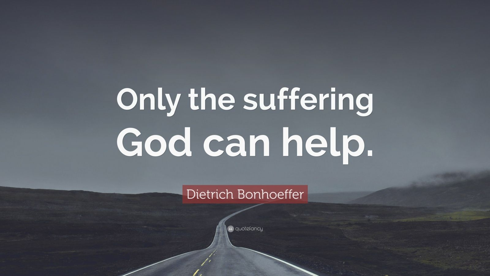"""Dietrich Bonhoeffer Quote: """"Only the suffering God can help."""""""