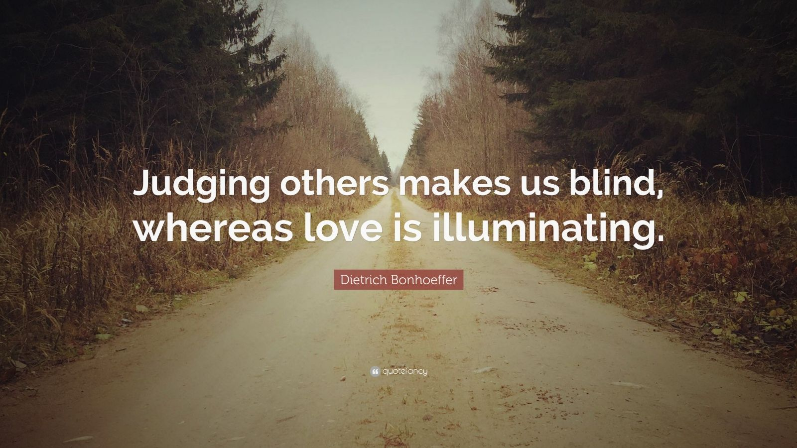 """Dietrich Bonhoeffer Quote: """"Judging Others Makes Us Blind"""