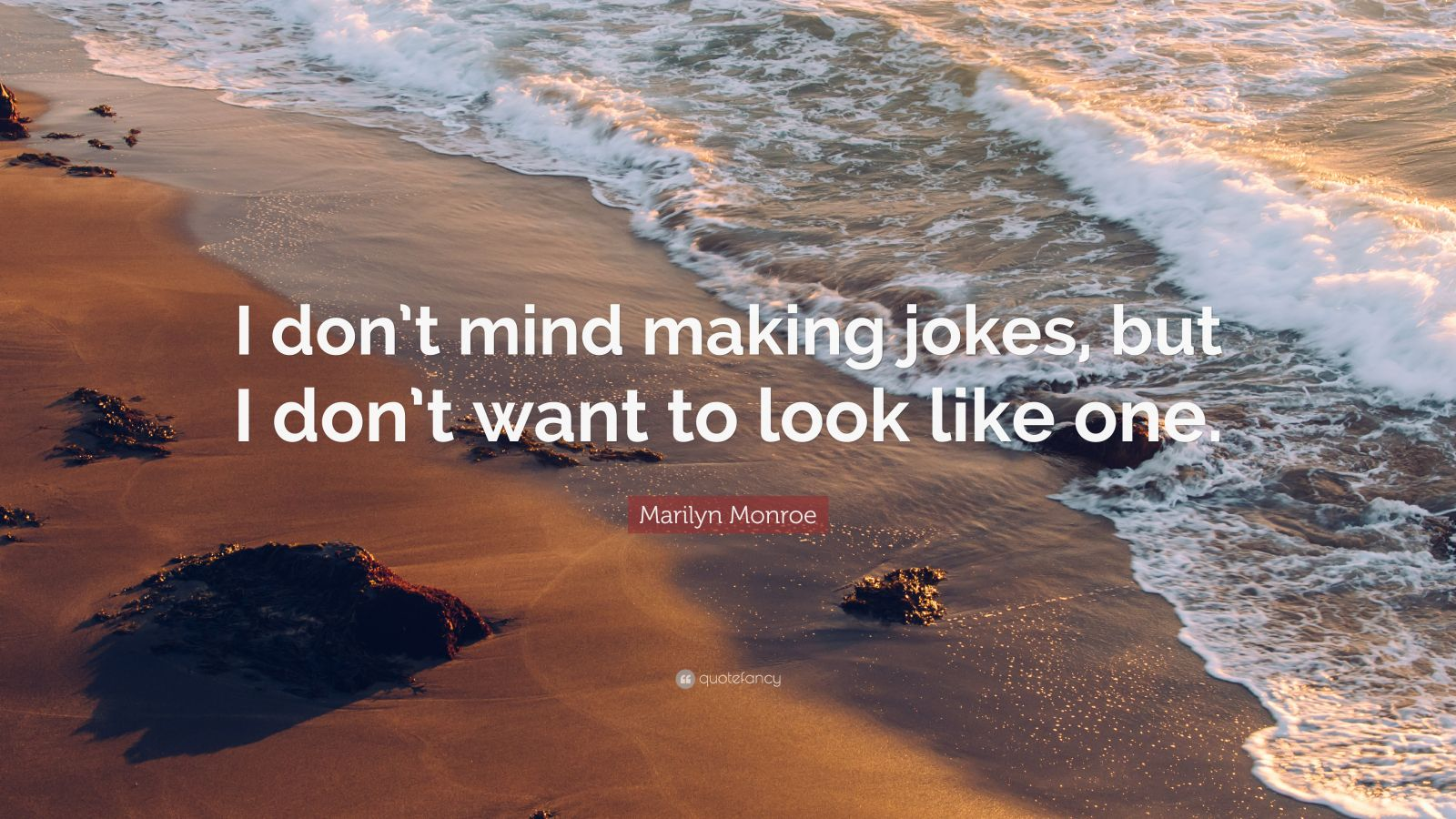 "Marilyn Monroe Quote: ""I don't mind making jokes, but I don't want to look like one."""