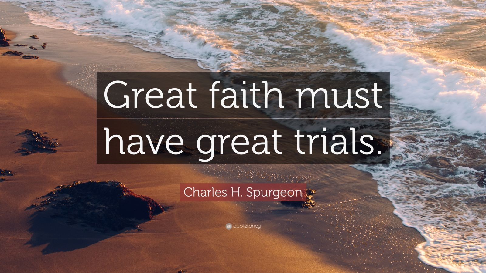"Charles H. Spurgeon Quote: ""Great faith must have great trials."""