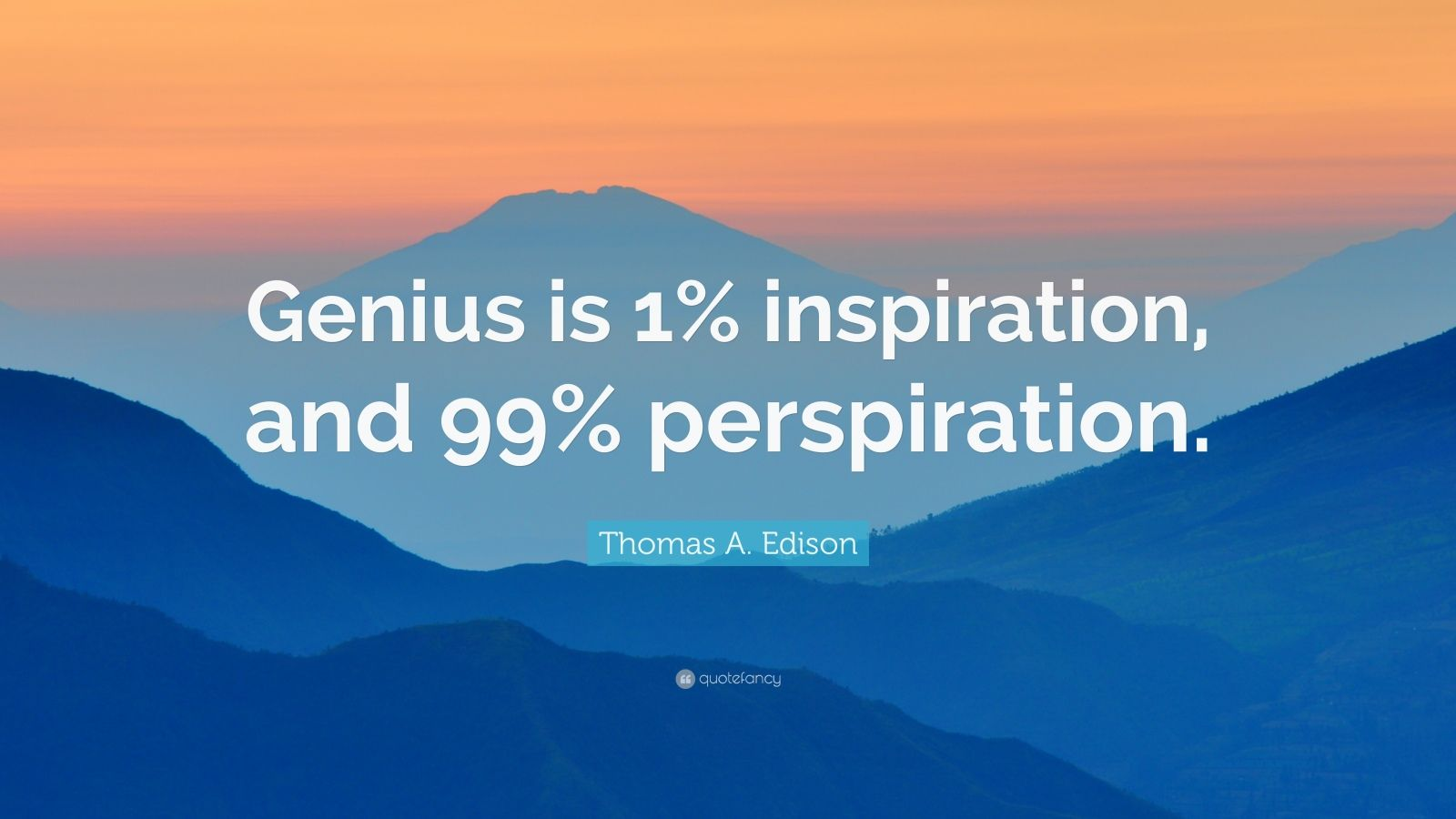 """Pictures And Inspiration: Thomas A. Edison Quote: """"Genius Is 1% Inspiration, And 99"""