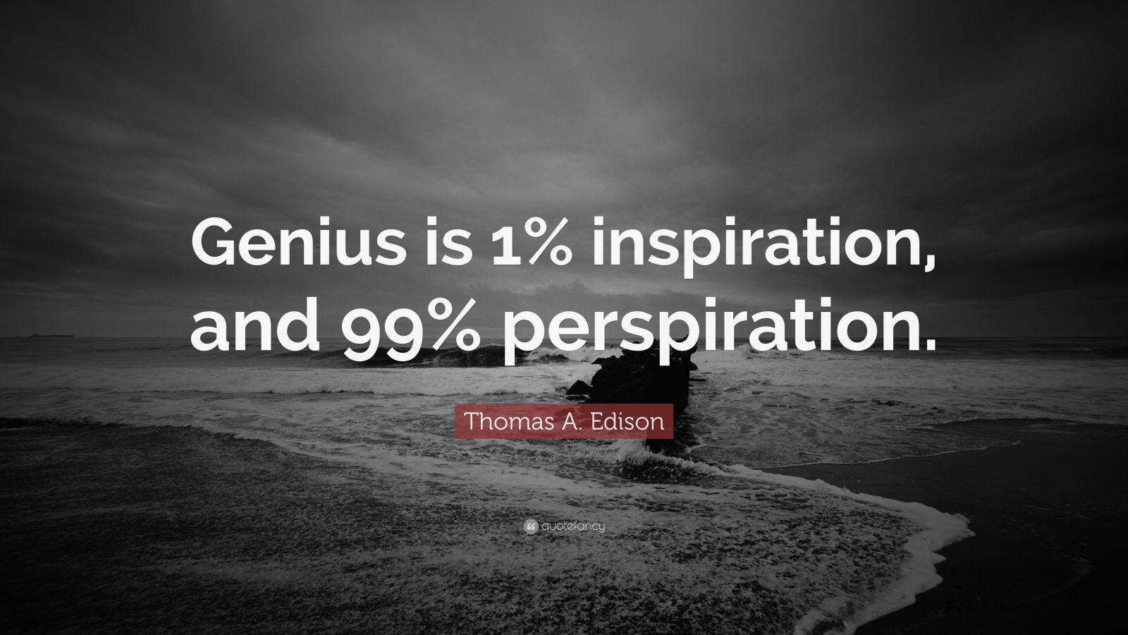 "Thomas A. Edison Quote: ""Genius is 1% inspiration, and 99% perspiration."""