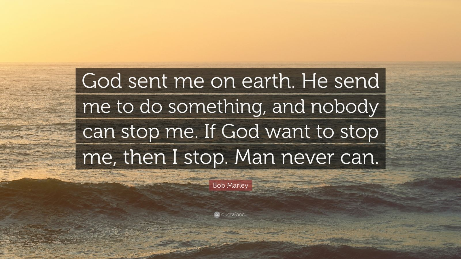 Bob Marley Quote: God sent me on earth. He send me to do
