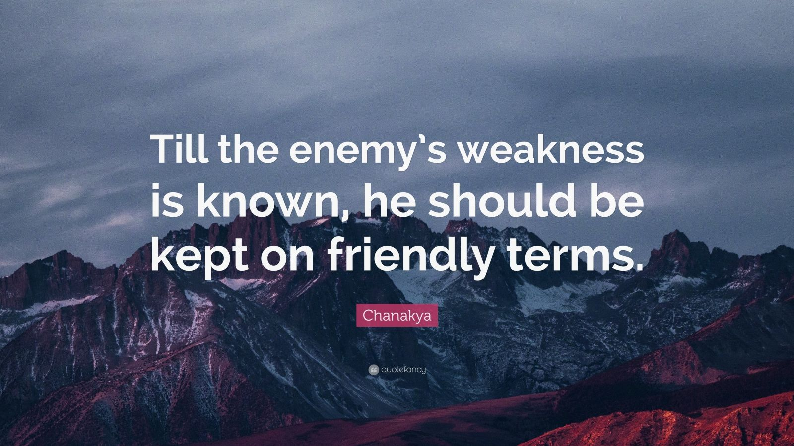 "Chanakya Quote: ""Till the enemy's weakness is known, he should be kept on friendly terms."""