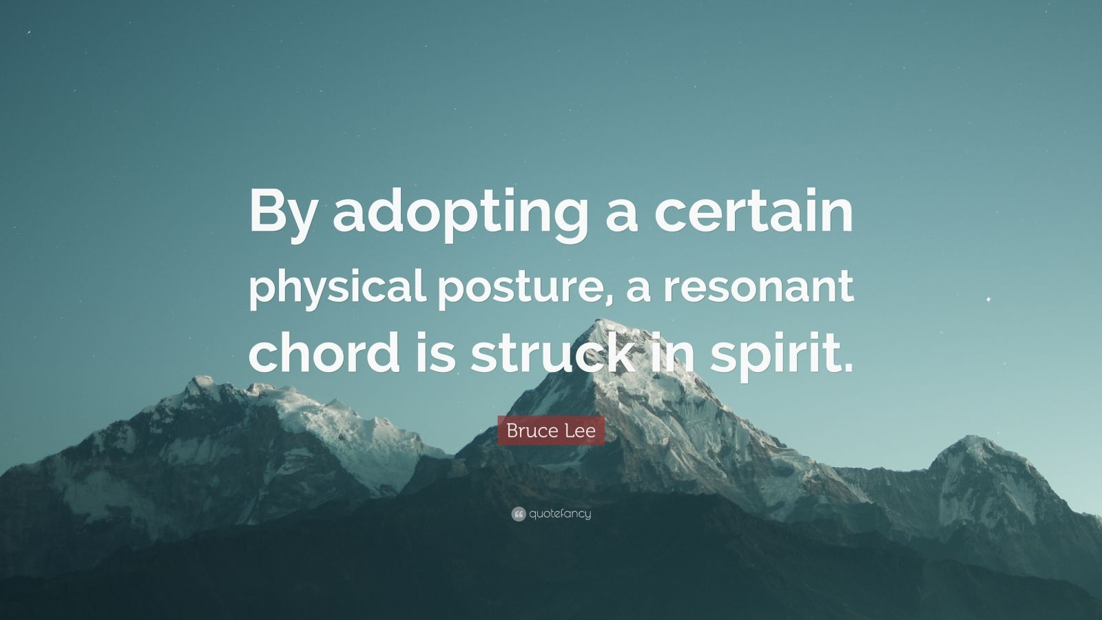 "Bruce Lee Quote: ""By adopting a certain physical posture, a resonant chord is struck in spirit."""