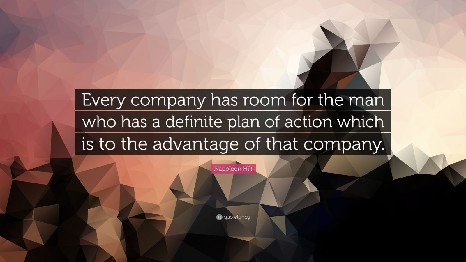 """Napoleon Hill Quote: """"Every company has room for the man who has a definite plan of action which is to the advantage of that company."""""""