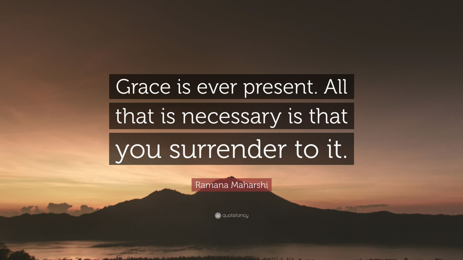 "Ramana Maharshi Quote: ""Grace is ever present. All that is necessary is that you surrender to it."""