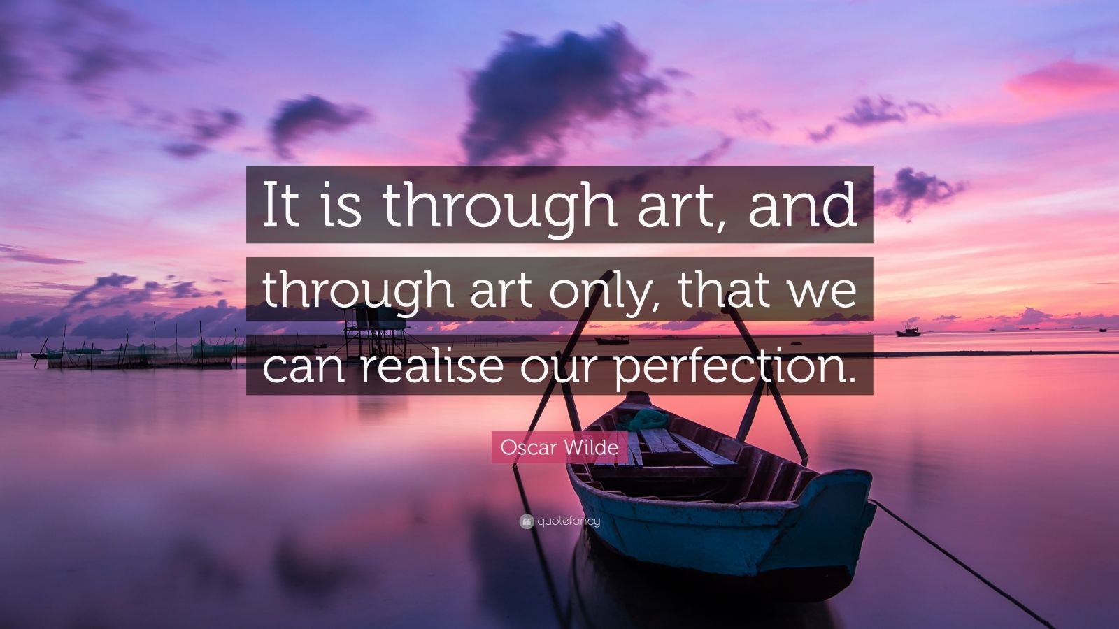 "Oscar Wilde Quote: ""It is through art, and through art only, that we can realise our perfection."""
