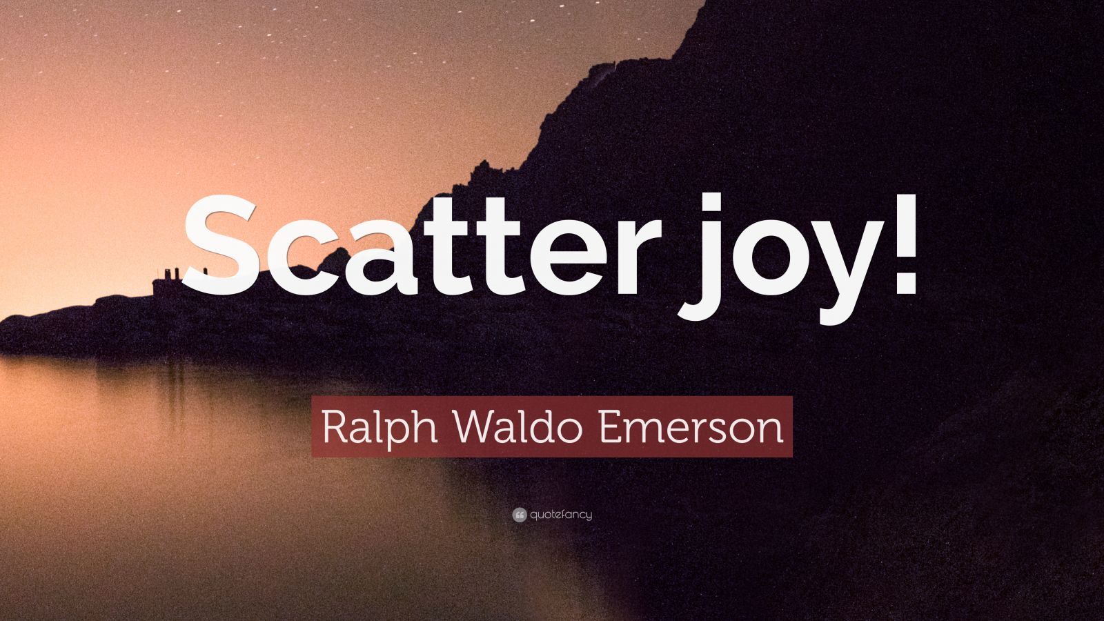 """Ralph Waldo Emerson Quote: """"Scatter Joy!"""" (12 Wallpapers"""