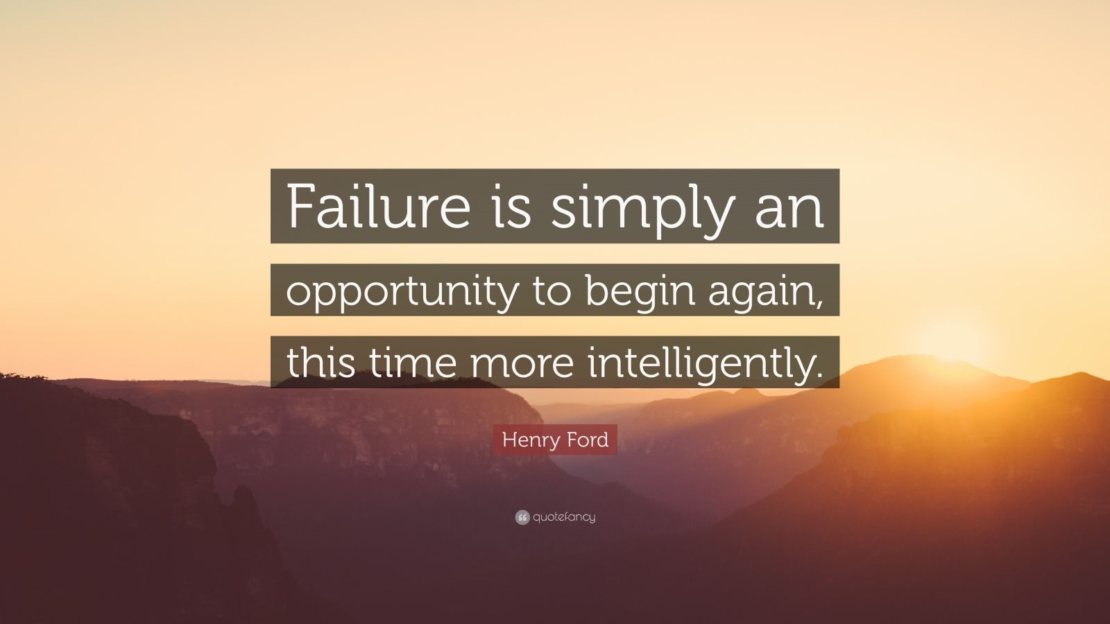 "Henry Ford Quote: ""Failure is simply an opportunity to begin again, this time more intelligently."""