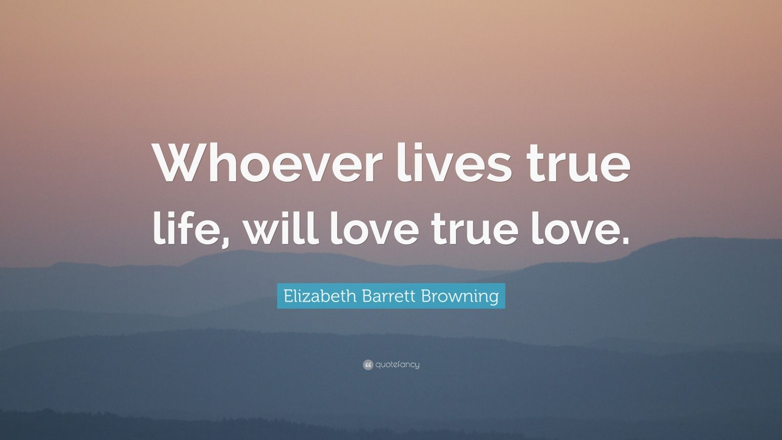 """Elizabeth Barrett Browning Quote: """"Whoever lives true life, will"""