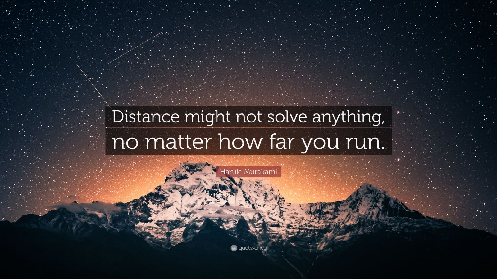 """Haruki Murakami Quote: """"Distance might not solve anything, no matter how far you run."""""""