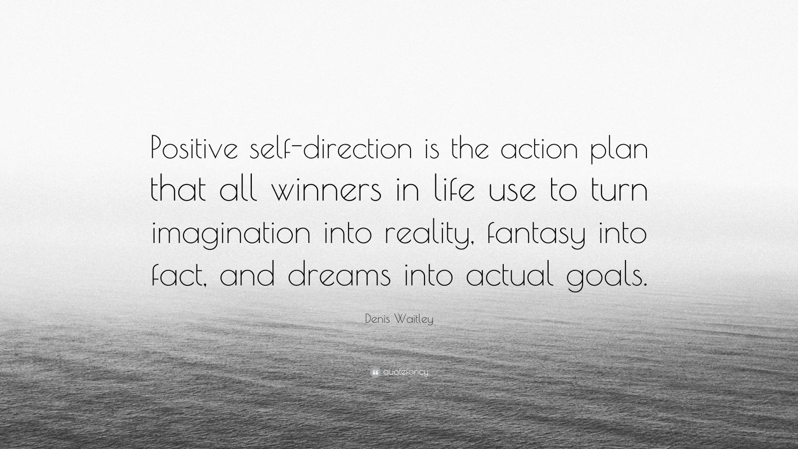 """Denis Waitley Quote: """"Positive self-direction is the action plan that all winners in life use to turn imagination into reality, fantasy into fact, and dreams into actual goals."""""""