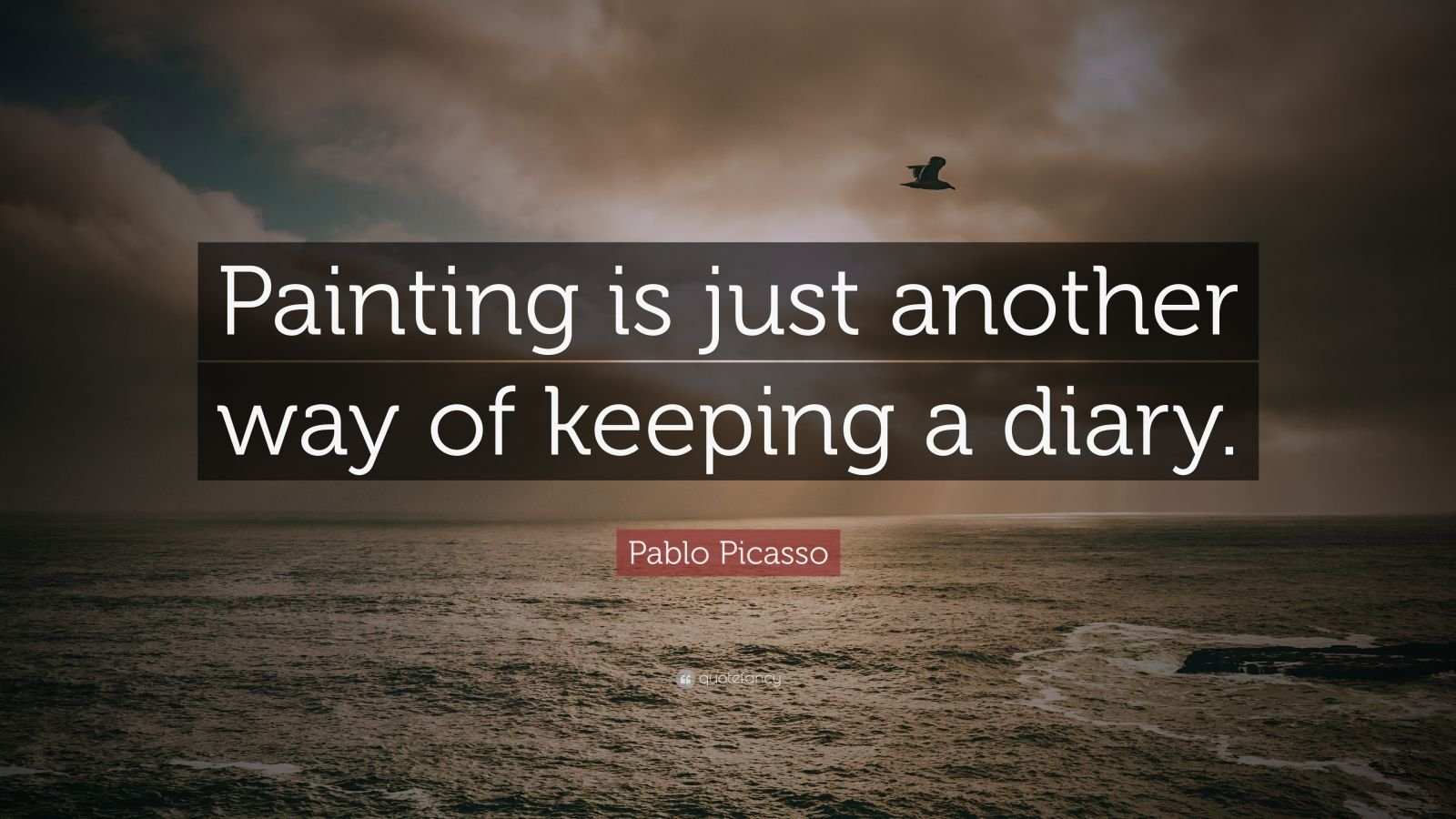 """Pablo Picasso Quote: """"Painting is just another way of keeping a diary."""""""