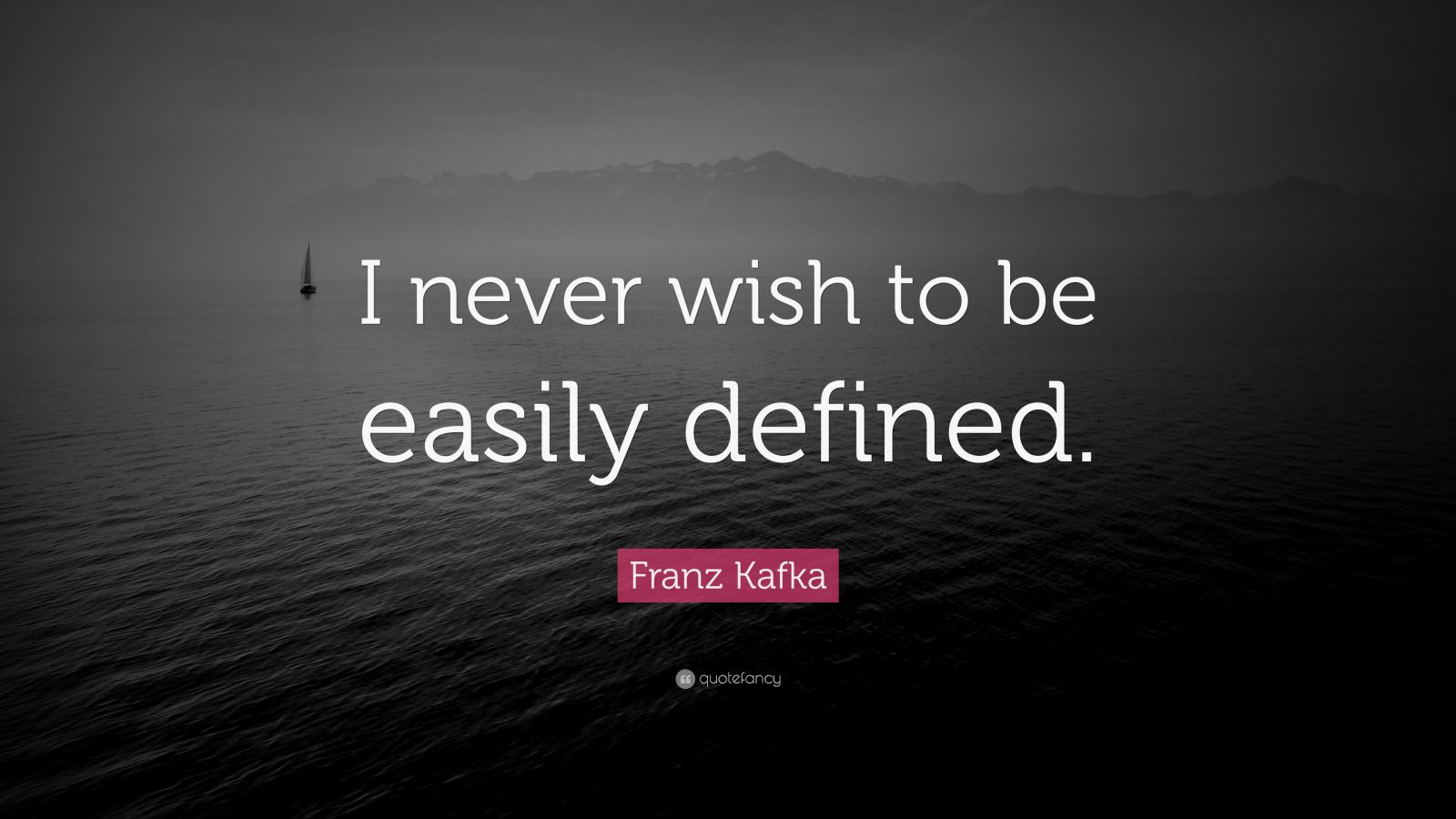 "Franz Kafka Quote: ""I never wish to be easily defined."""