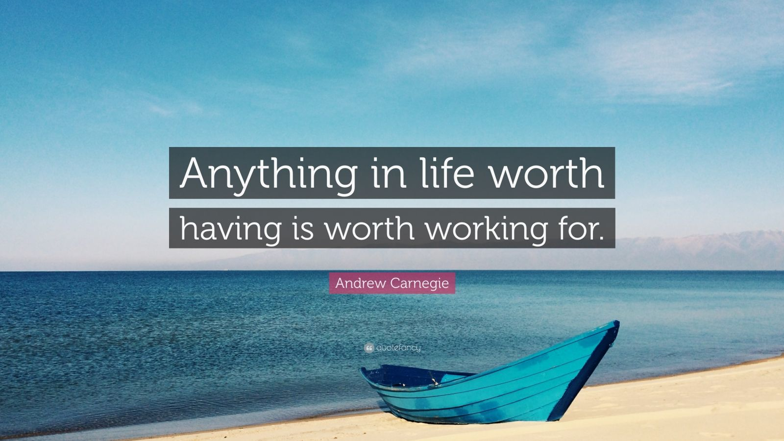 """Andrew Carnegie Quote: """"Anything in life worth having is worth working for."""""""