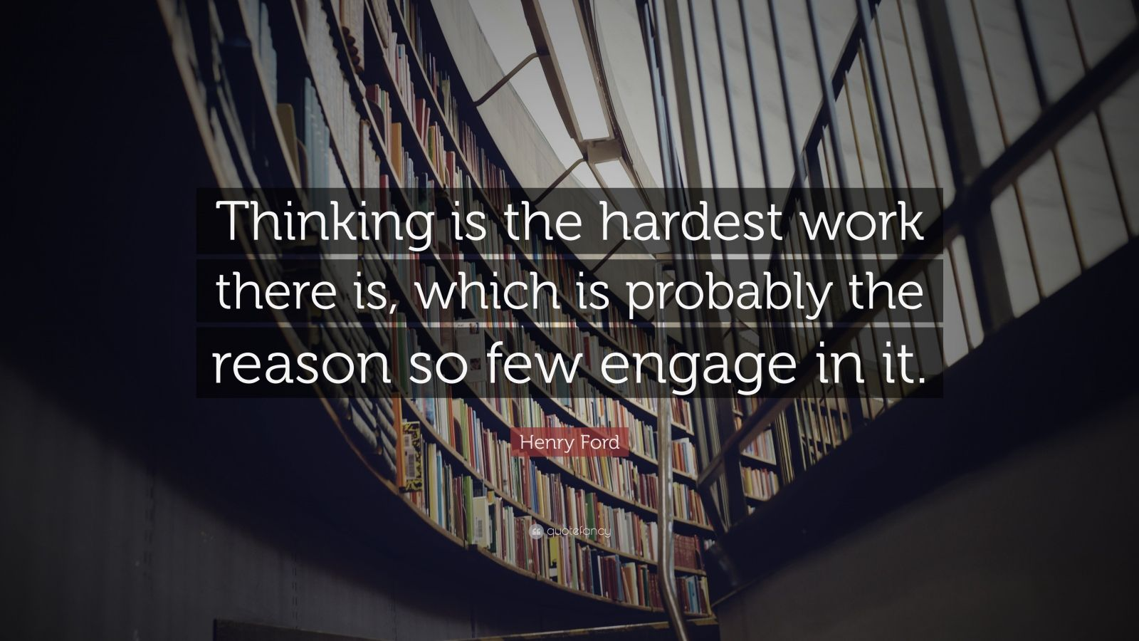 """Henry Ford Quote: """"Thinking is the hardest work there is, which is probably the reason so few engage in it."""""""