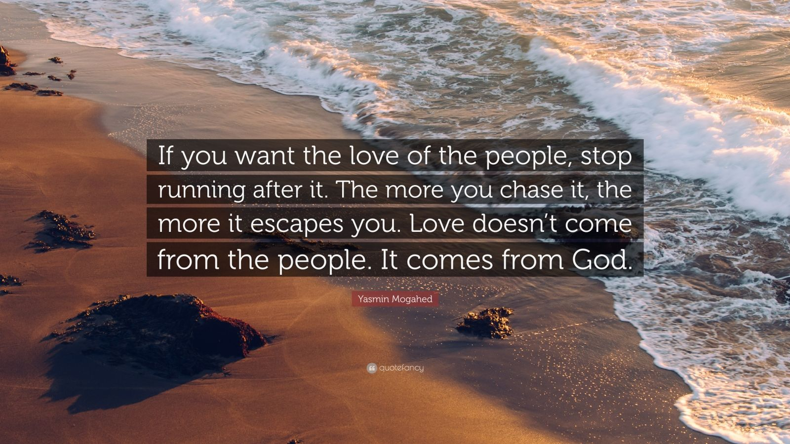 "Yasmin Mogahed Quote: ""If you want the love of the people, stop running after it. The more you chase it, the more it escapes you. Love doesn't come from the people. It comes from God."""