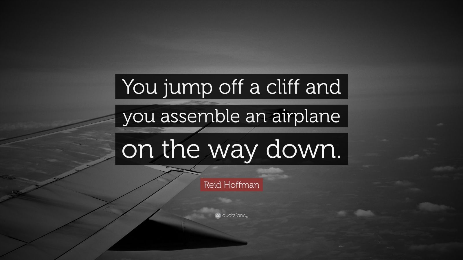 """Reid Hoffman Quote: """"You jump off a cliff and you assemble an airplane on the way down."""""""