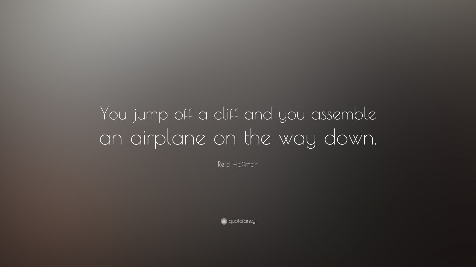 "Reid Hoffman Quote: ""You jump off a cliff and you assemble an airplane on the way down."""
