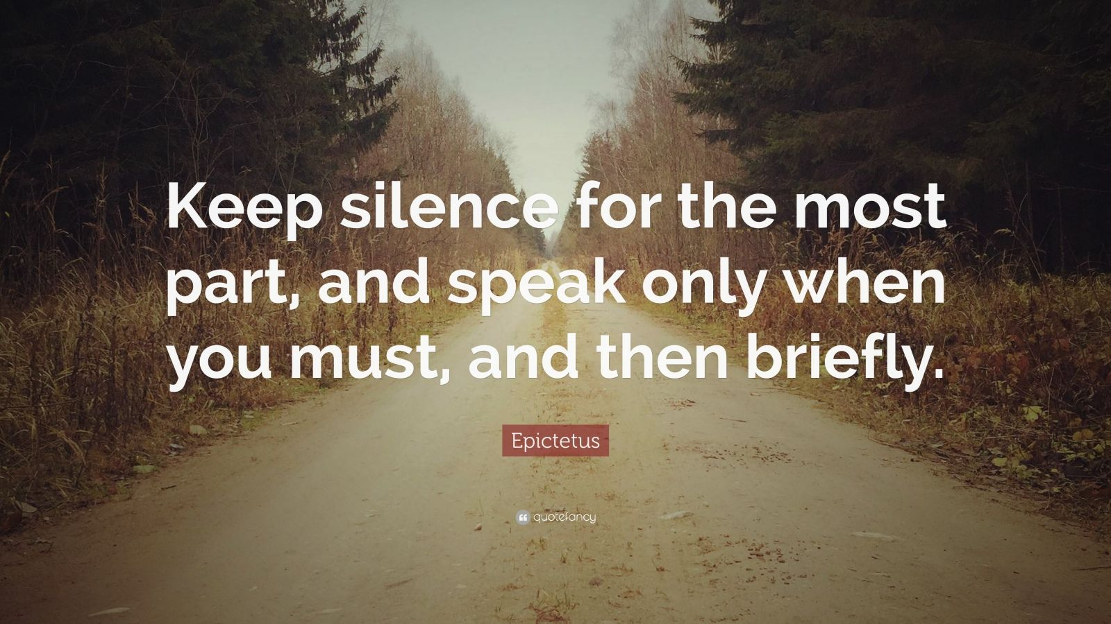 """Epictetus Quote: """"Keep silence for the most part, and speak only when you must, and then briefly."""""""