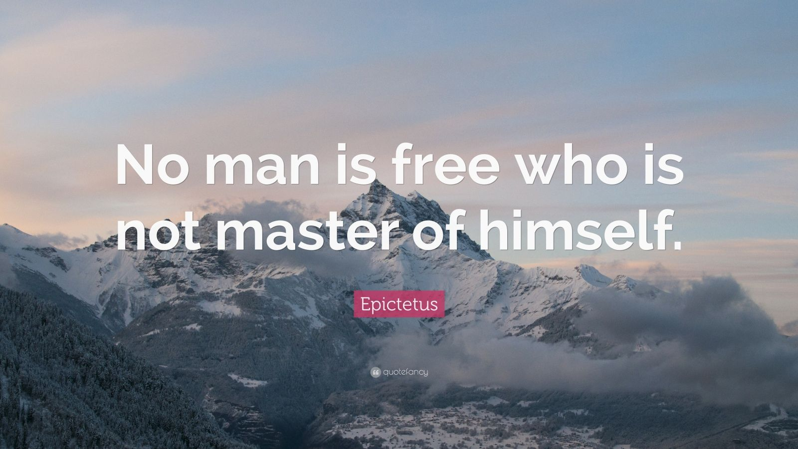"""Epictetus Quote: """"No man is free who is not master of himself."""""""