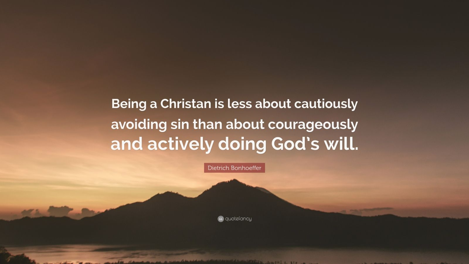 """Dietrich Bonhoeffer Quote: """"Being a Christan is less about cautiously avoiding sin than about courageously and actively doing God's will."""""""