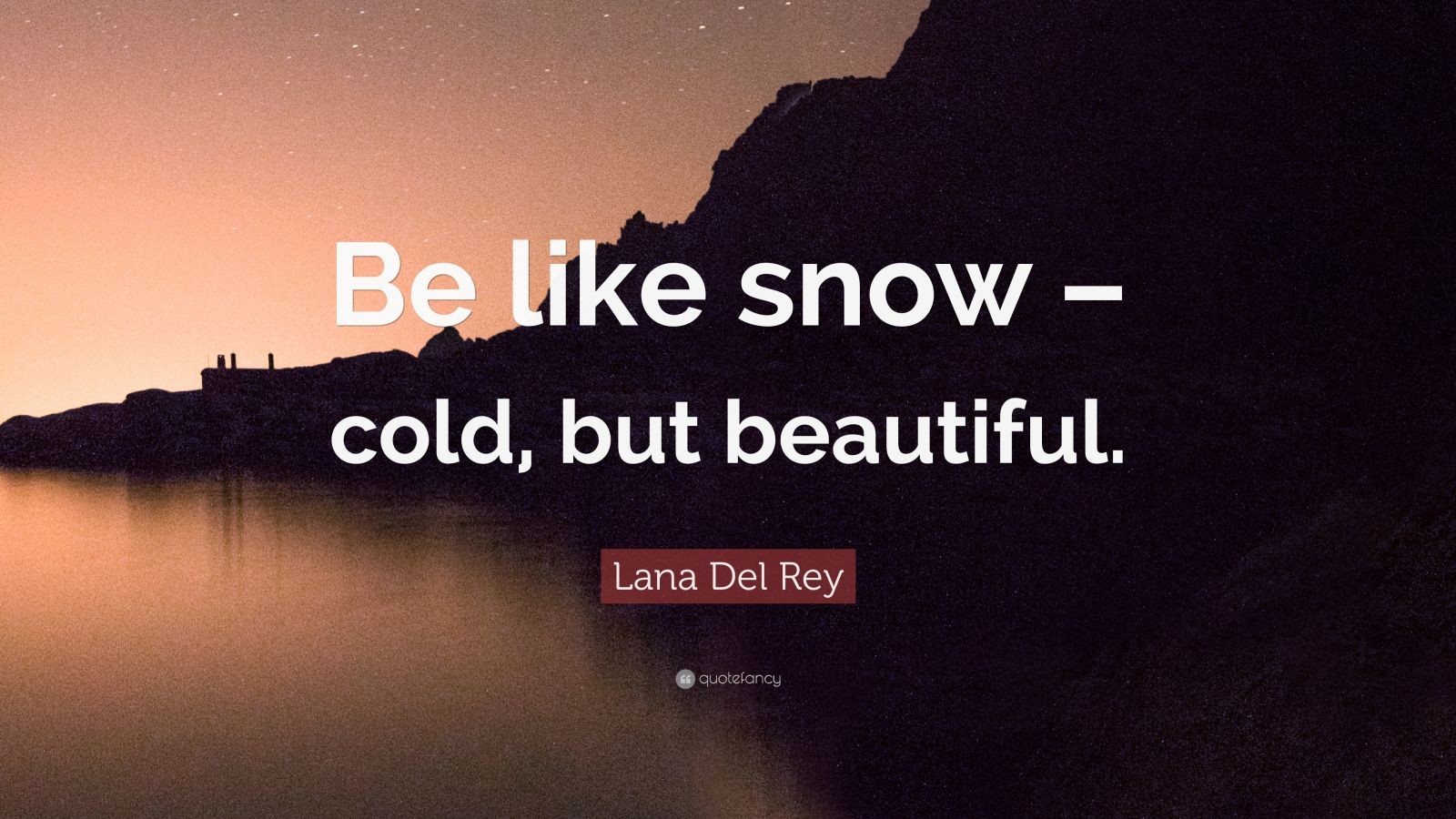 """Lana Del Rey Quote: """"Be like snow – cold, but beautiful."""""""