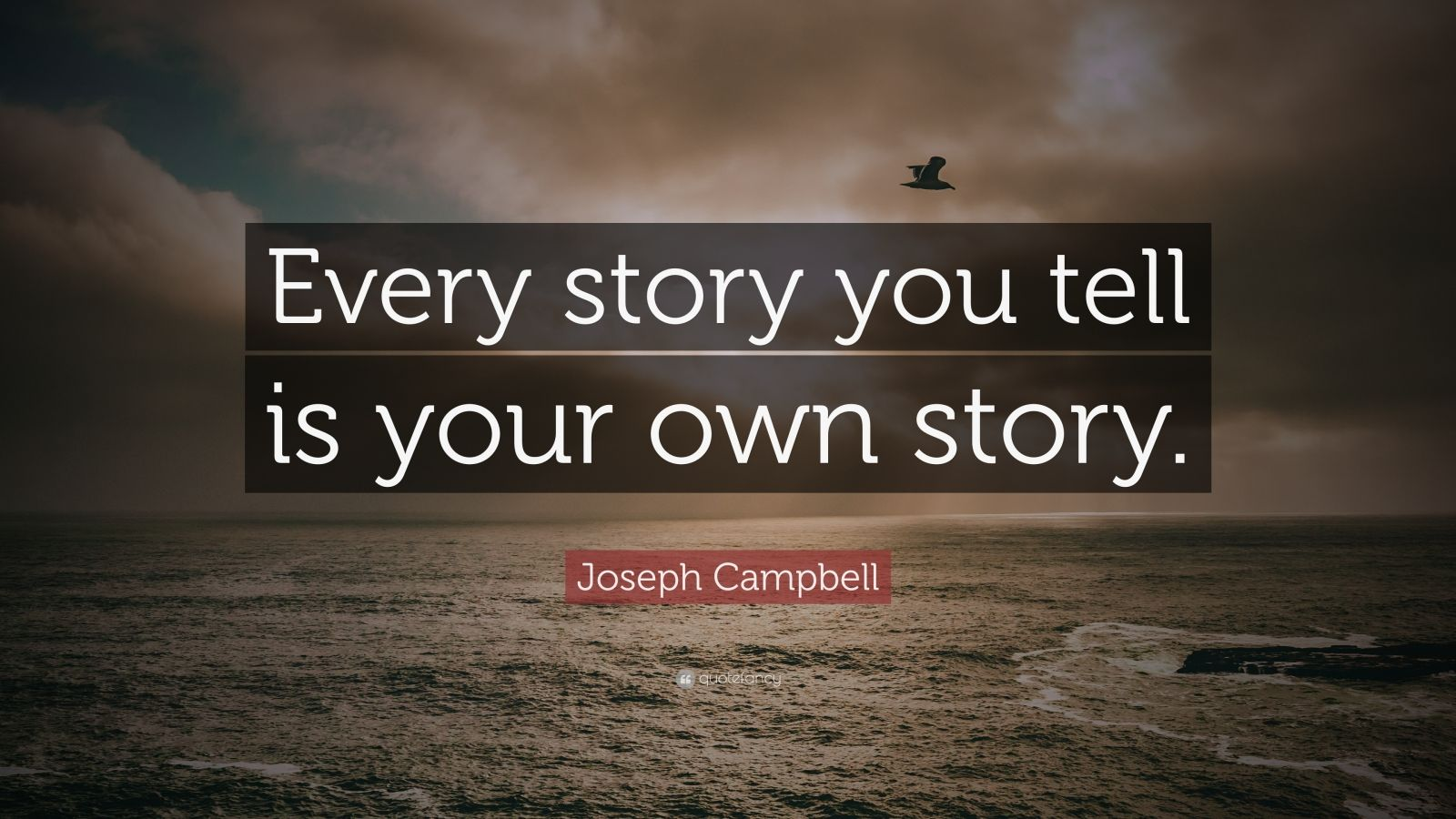 "Joseph Campbell Quote: ""Every story you tell is your own story."""