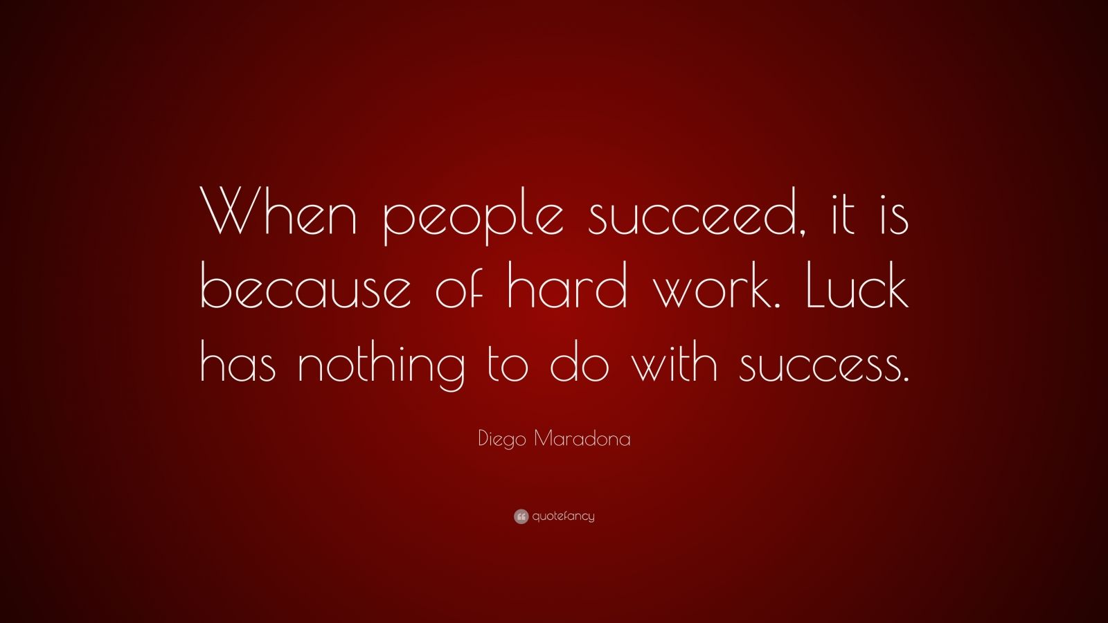 people succeed because of hard work luck has nothing to do with success The 50 most inspiring motivational soccer quotes success and everything else we learn from it is because of hard work luck has nothing to do with success.