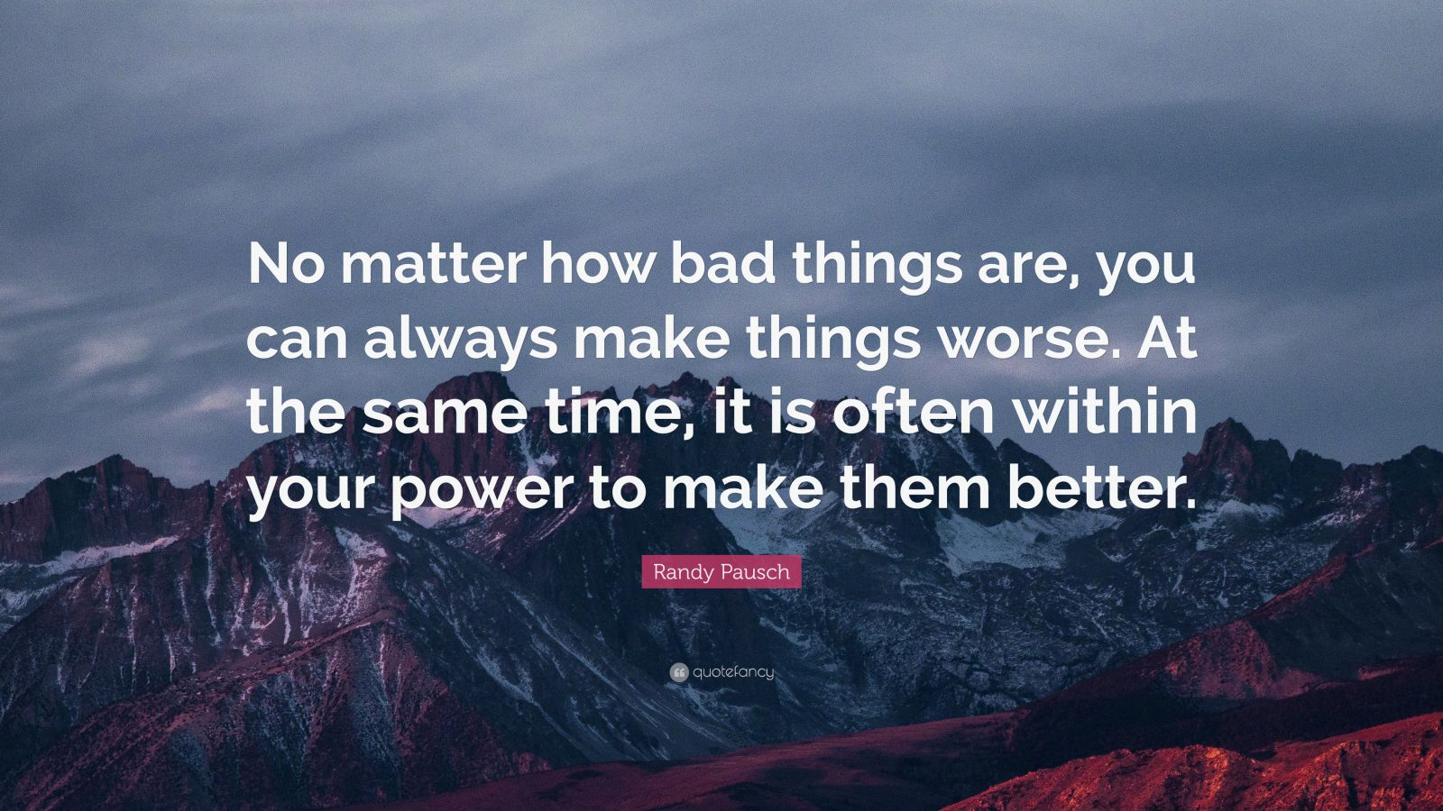 """Randy Pausch Quote: """"No Matter How Bad Things Are, You Can"""