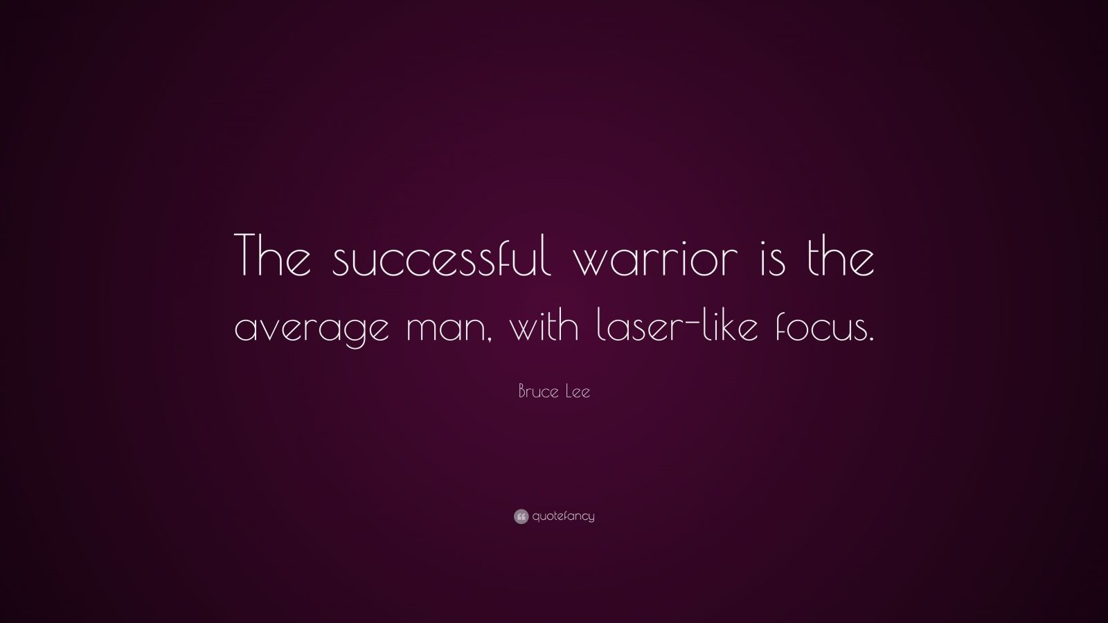 Bruce Lee Quote: The successful warrior is the average man, with ...