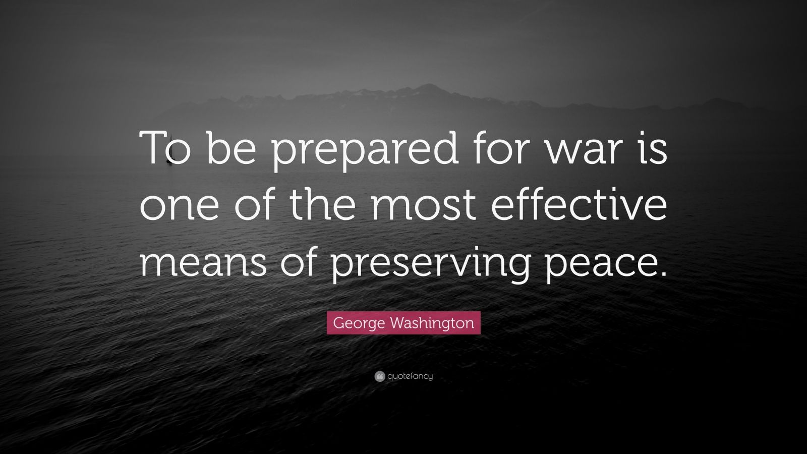 """George Washington Quote: """"To be prepared for war is one of the most effective means of preserving peace."""""""