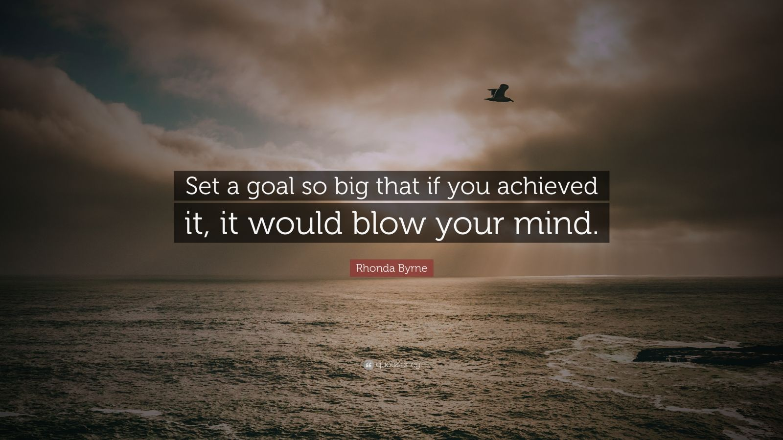"Rhonda Byrne Quote: ""Set a goal so big that if you achieved it, it would blow your mind."""