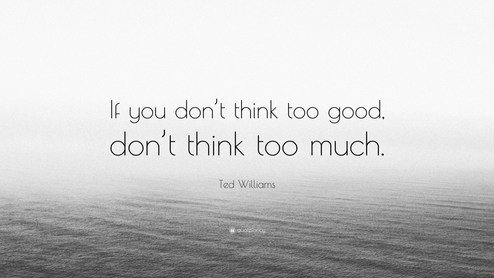 "Ted Williams Quote: ""If You Don't Think Too Good, Don't"