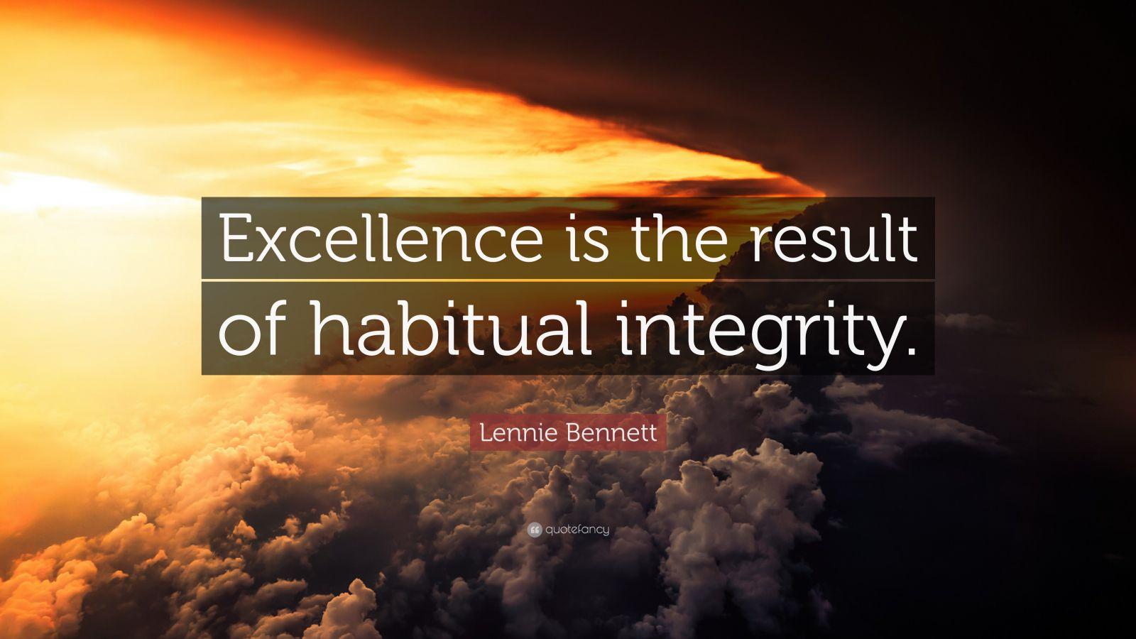 """Lennie Bennett Quote: """"Excellence is the result of habitual integrity."""""""