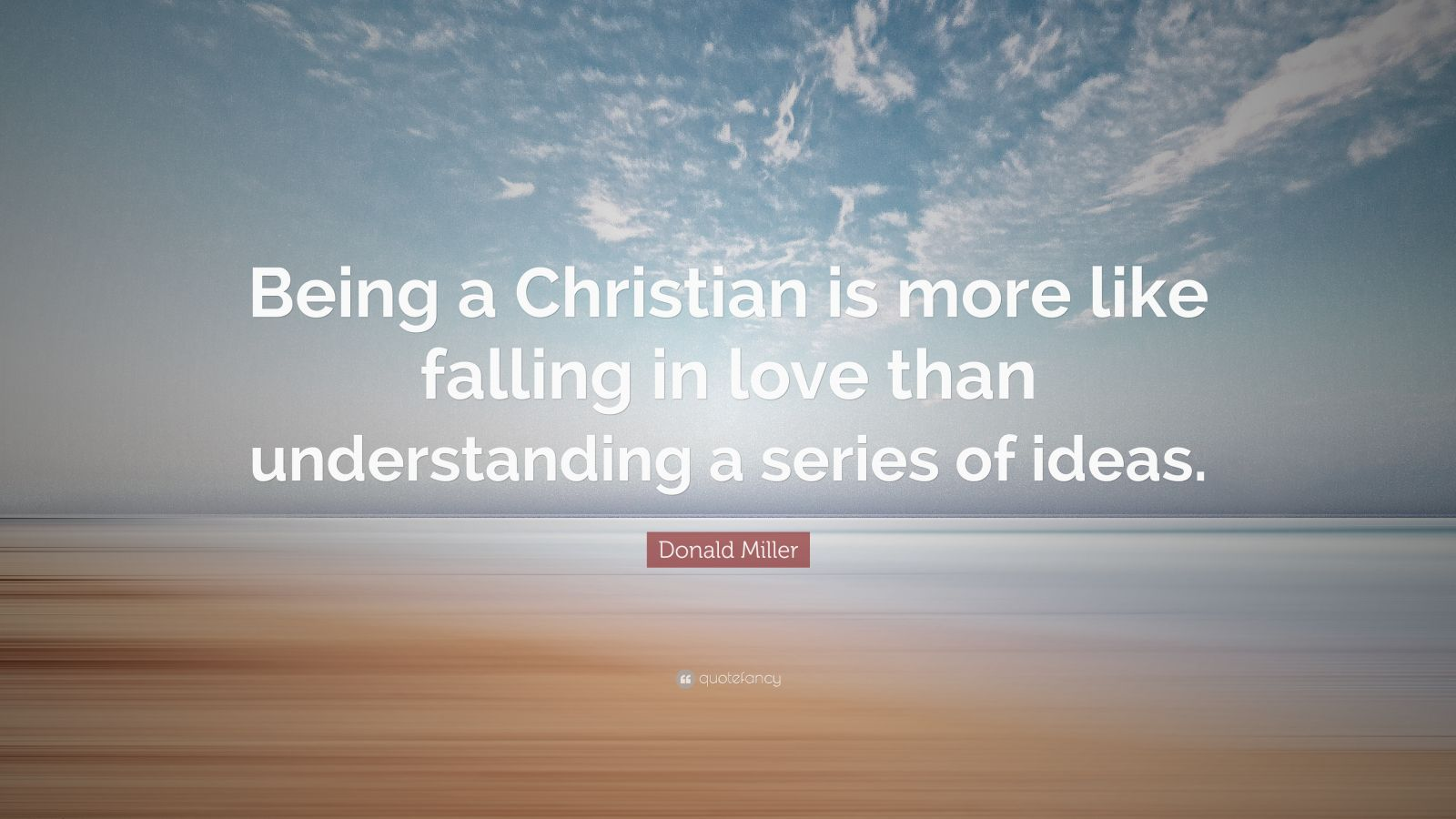 """Donald Miller Quote: """"Being A Christian Is More Like"""