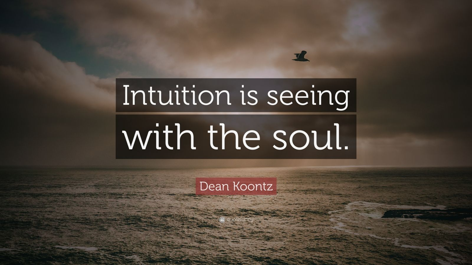 "Dean Koontz Quote: ""Intuition is seeing with the soul."""